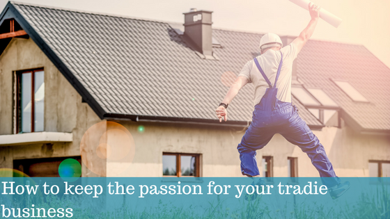 How to keep the passion for your tradie business