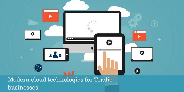 Modern cloud technologies for Tradie businesses